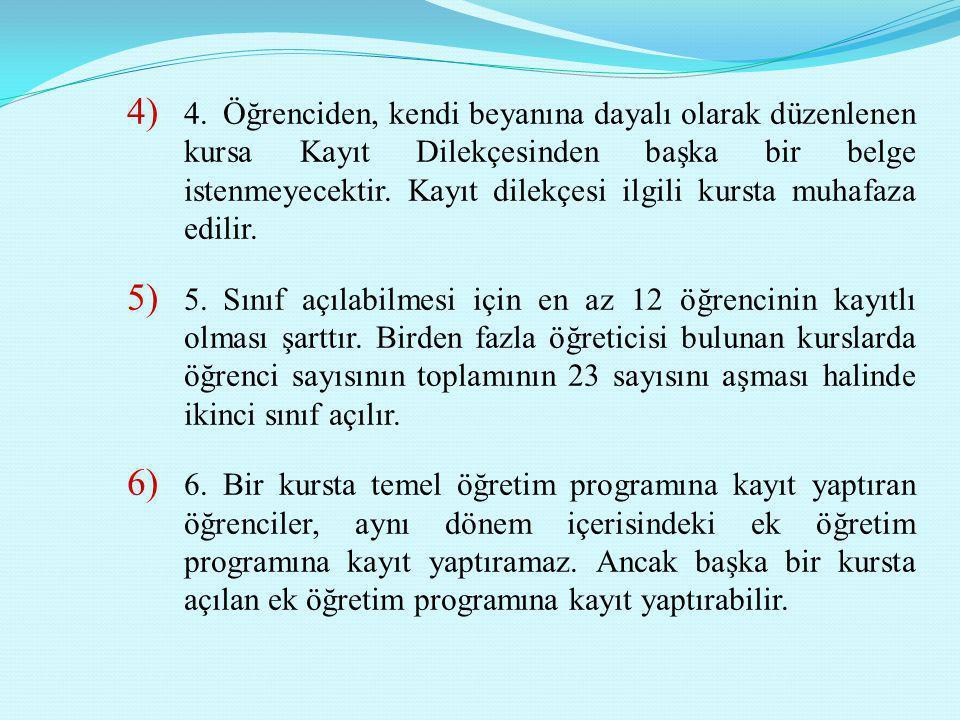 4. Öğrenciden, kendi beyanına dayalı olarak düzenlenen kursa Kayıt Dilekçesinden başka bir belge istenmeyecektir. Kayıt dilekçesi ilgili kursta muhafaza edilir.
