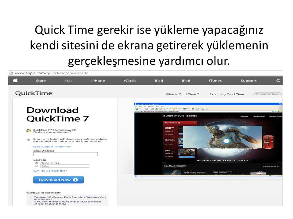 Quick Time gerekir ise yükleme yapacağınız kendi sitesini de ekrana getirerek yüklemenin gerçekleşmesine yardımcı olur.