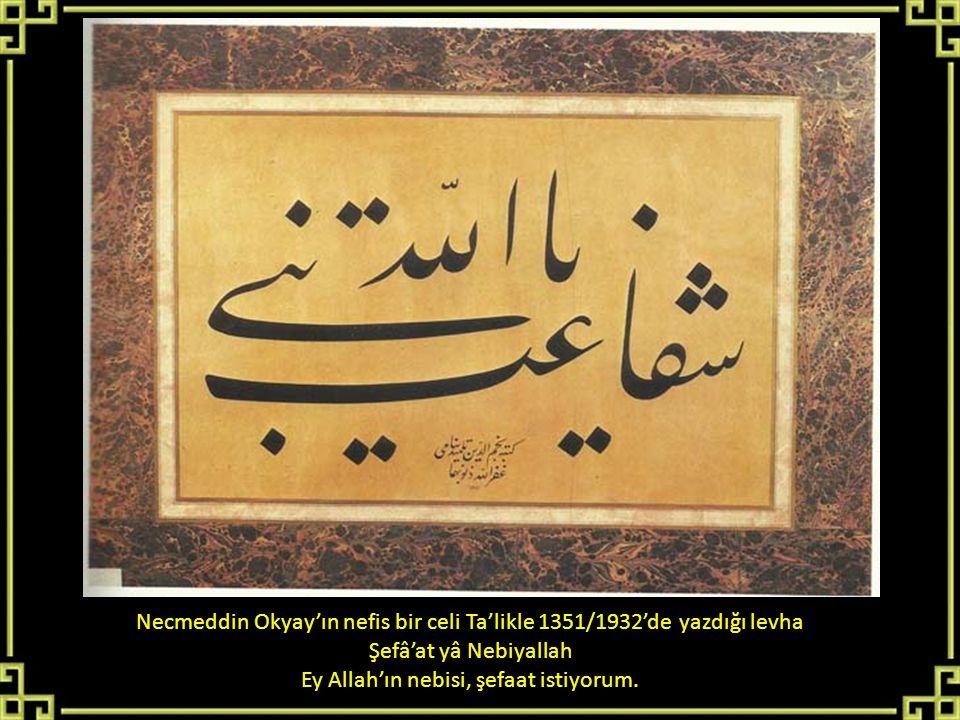 Necmeddin Okyay'ın nefis bir celi Ta'likle 1351/1932'de yazdığı levha
