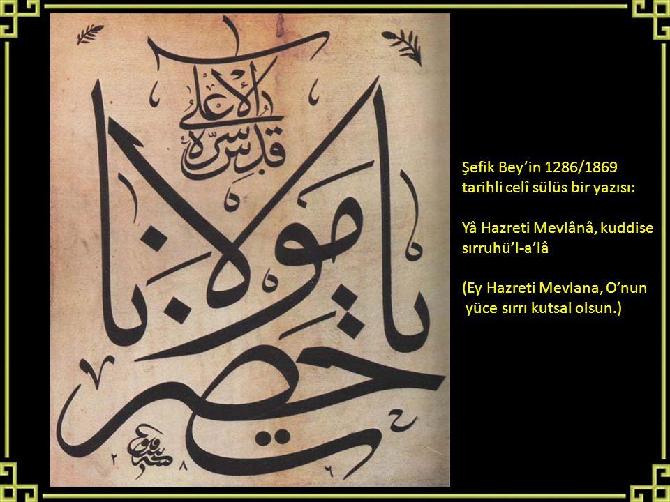 Şefik Bey'in 1286/1869 tarihli celî sülüs bir yazısı: Yâ Hazreti Mevlânâ, kuddise. sırruhü'l-a'lâ.