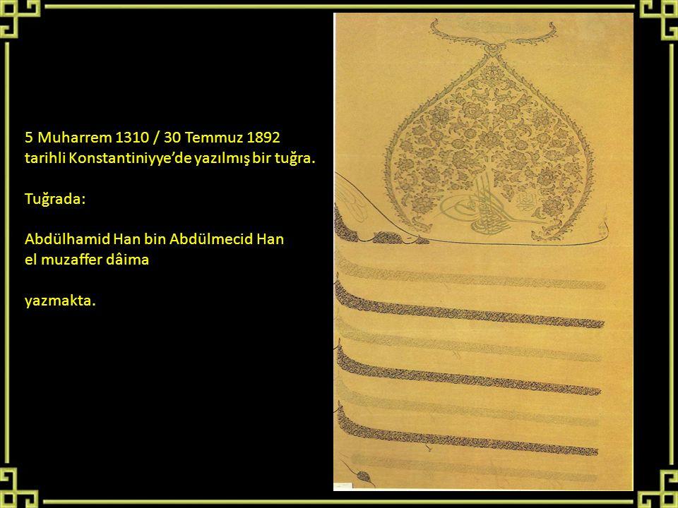 5 Muharrem 1310 / 30 Temmuz 1892 tarihli Konstantiniyye'de yazılmış bir tuğra. Tuğrada: Abdülhamid Han bin Abdülmecid Han.