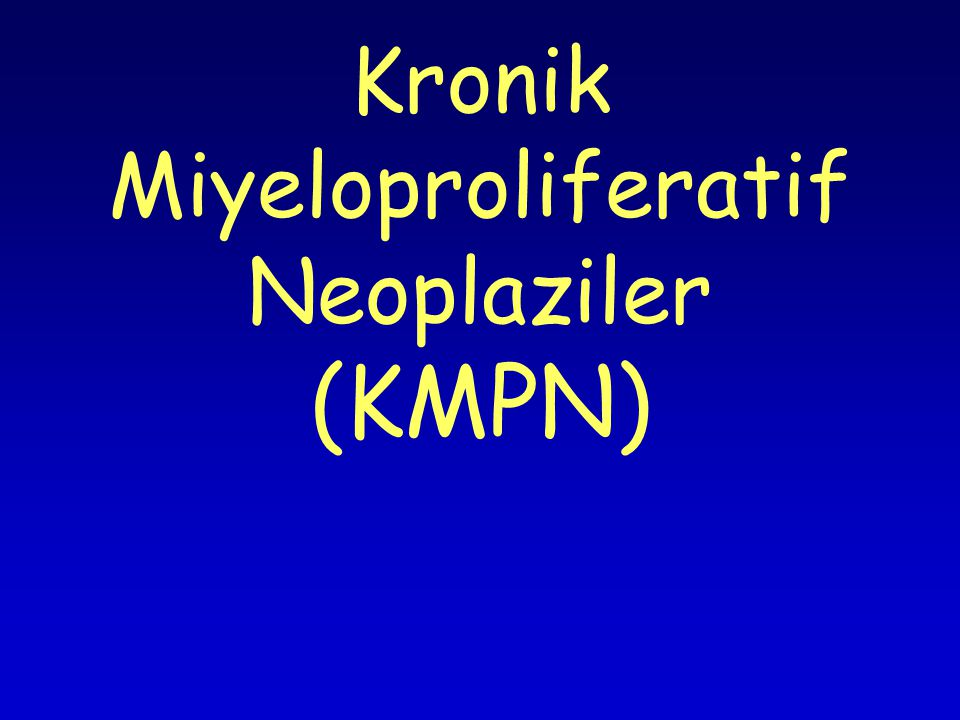 Kronik Miyeloproliferatif Neoplaziler (KMPN)