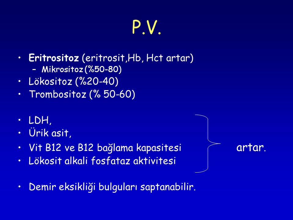 P.V. Eritrositoz (eritrosit,Hb, Hct artar) Lökositoz (%20-40)