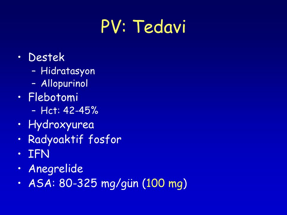 PV: Tedavi Destek Flebotomi Hydroxyurea Radyoaktif fosfor IFN