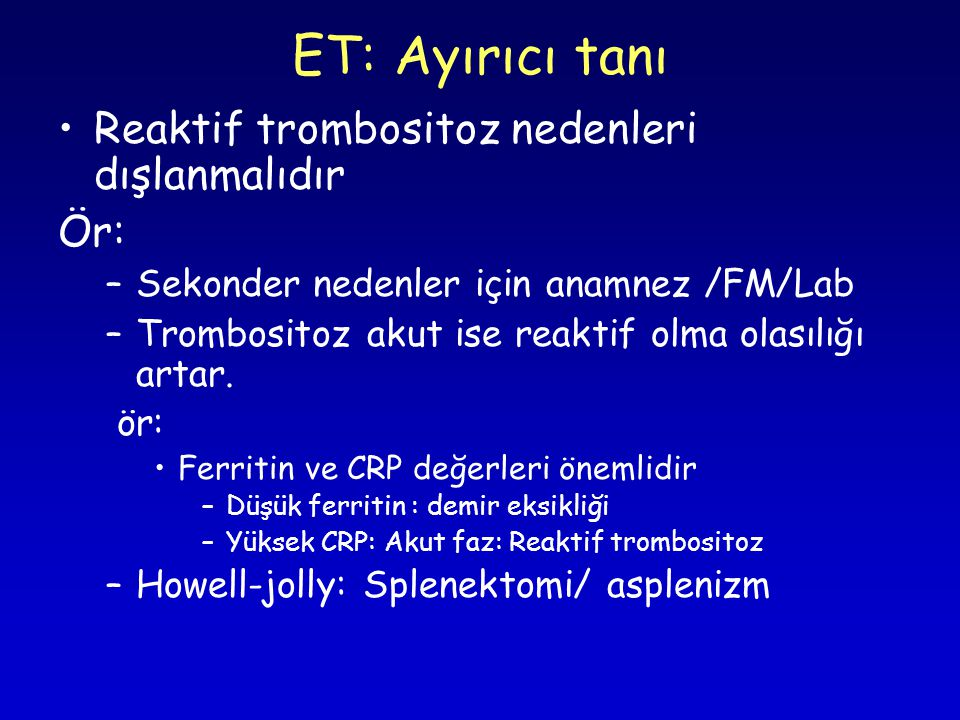 ET: Ayırıcı tanı Reaktif trombositoz nedenleri dışlanmalıdır Ör: