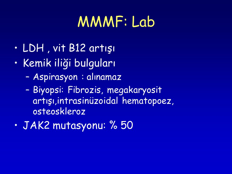 MMMF: Lab LDH , vit B12 artışı Kemik iliği bulguları