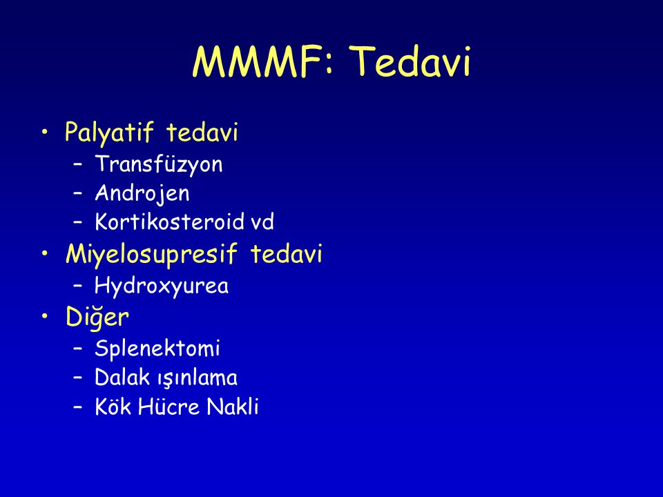 MMMF: Tedavi Palyatif tedavi Miyelosupresif tedavi Diğer Transfüzyon