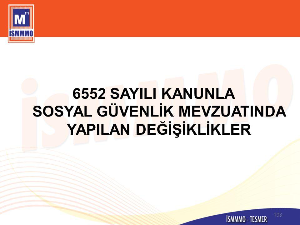 6552 SAYILI KANUNLA SOSYAL GÜVENLİK MEVZUATINDA YAPILAN DEĞİŞİKLİKLER