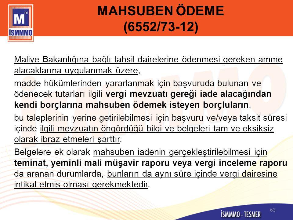 MAHSUBEN ÖDEME (6552/73-12) Maliye Bakanlığına bağlı tahsil dairelerine ödenmesi gereken amme alacaklarına uygulanmak üzere,