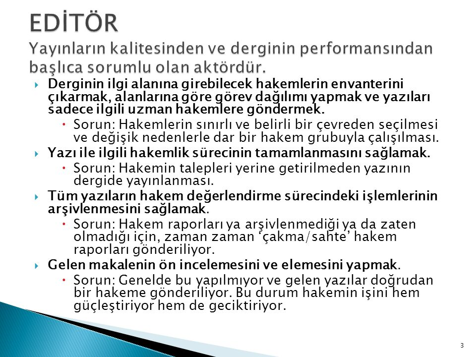EDİTÖR Yayınların kalitesinden ve derginin performansından başlıca sorumlu olan aktördür.