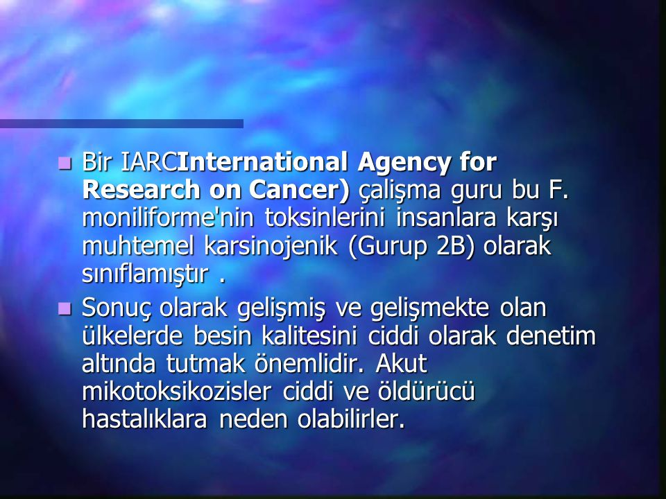 Bir IARCInternational Agency for Research on Cancer) çalişma guru bu F