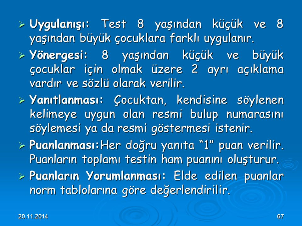 Uygulanışı: Test 8 yaşından küçük ve 8 yaşından büyük çocuklara farklı uygulanır.