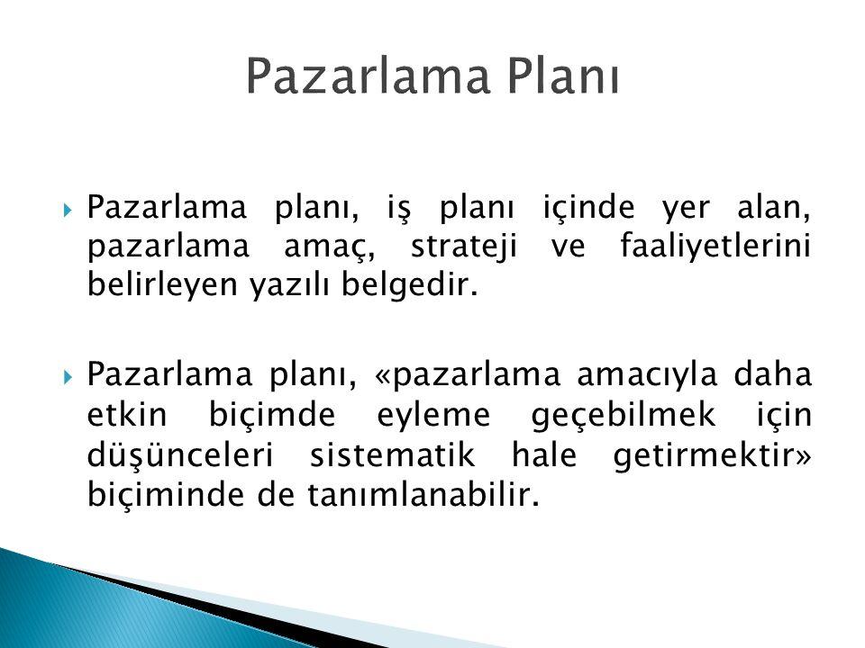 Pazarlama Planı Pazarlama planı, iş planı içinde yer alan, pazarlama amaç, strateji ve faaliyetlerini belirleyen yazılı belgedir.