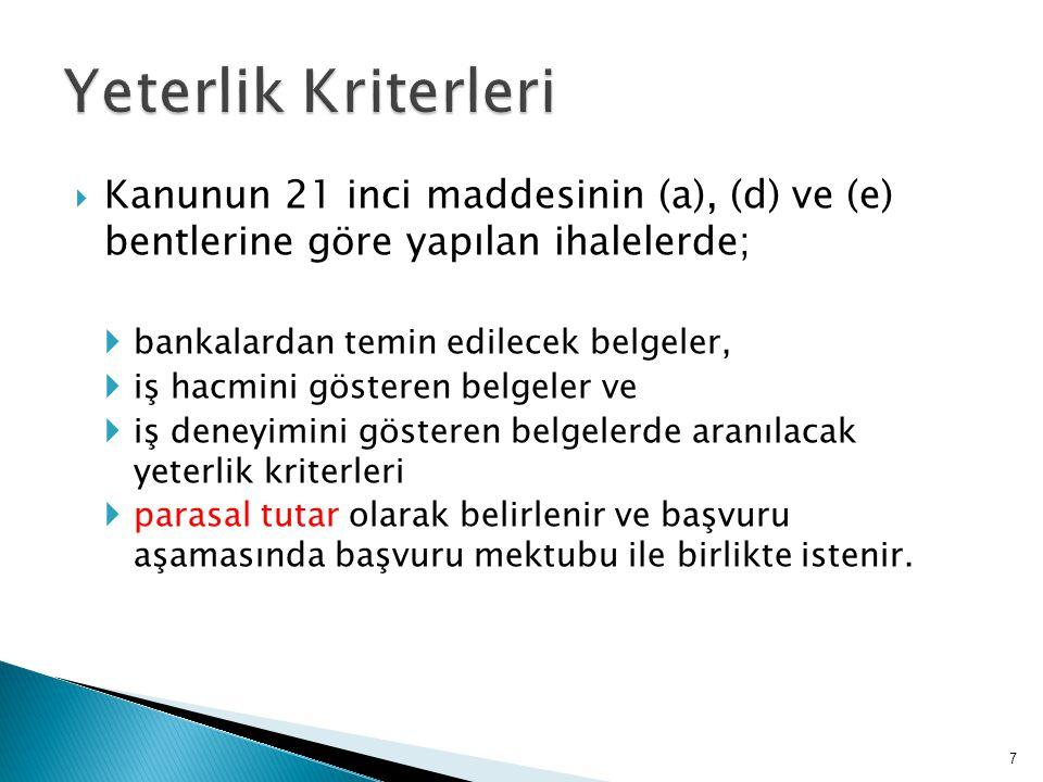 Yeterlik Kriterleri Kanunun 21 inci maddesinin (a), (d) ve (e) bentlerine göre yapılan ihalelerde;