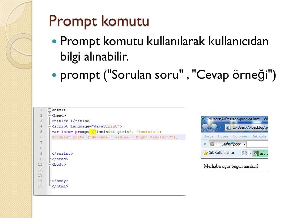 Prompt komutu Prompt komutu kullanılarak kullanıcıdan bilgi alınabilir.