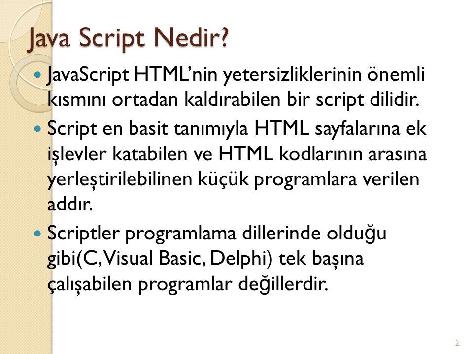 Java Script Nedir JavaScript HTML'nin yetersizliklerinin önemli kısmını ortadan kaldırabilen bir script dilidir.