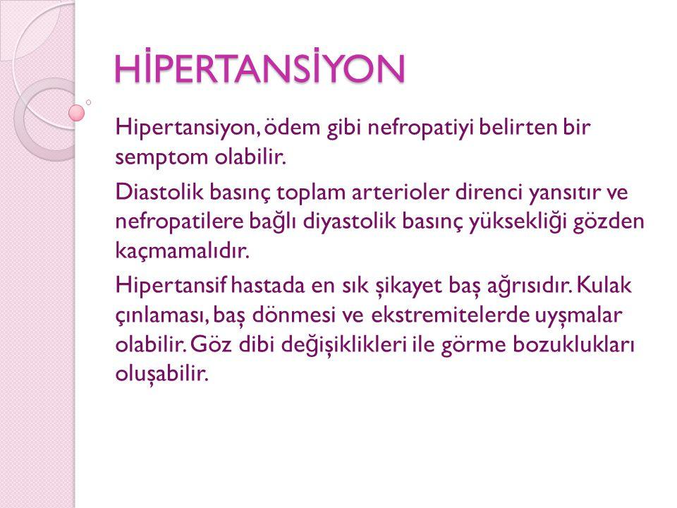 HİPERTANSİYON Hipertansiyon, ödem gibi nefropatiyi belirten bir semptom olabilir.