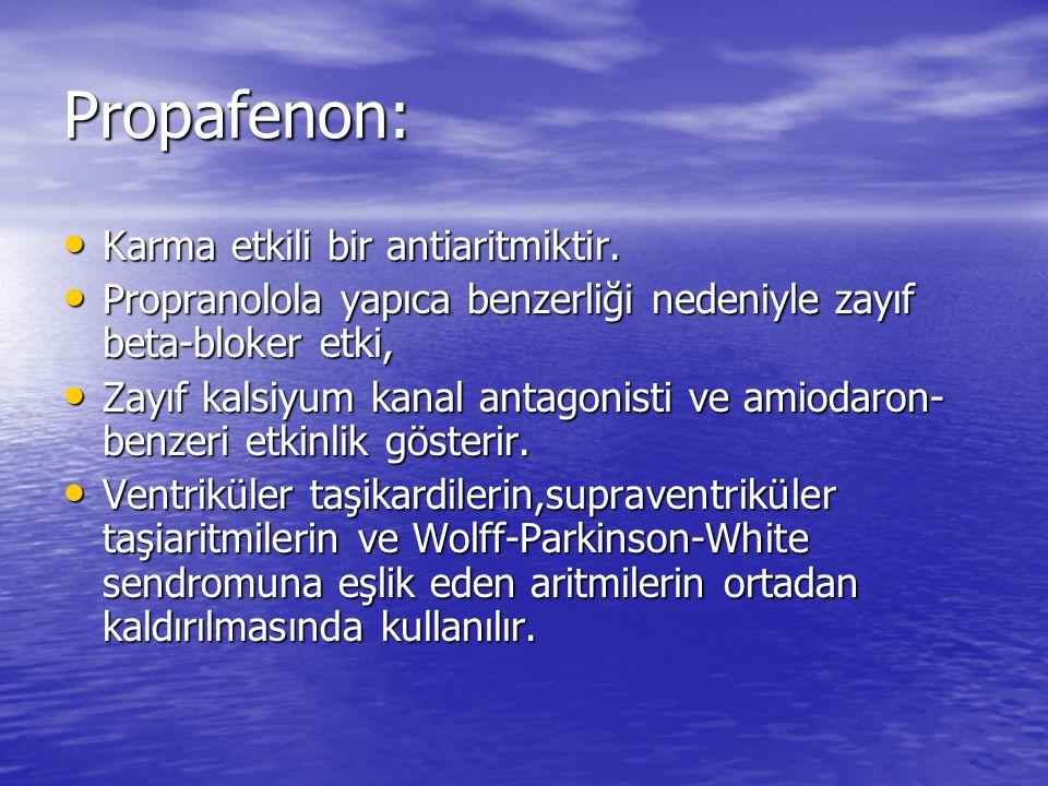 Propafenon: Karma etkili bir antiaritmiktir.