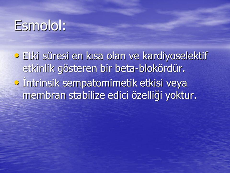 Esmolol: Etki süresi en kısa olan ve kardiyoselektif etkinlik gösteren bir beta-blokördür.