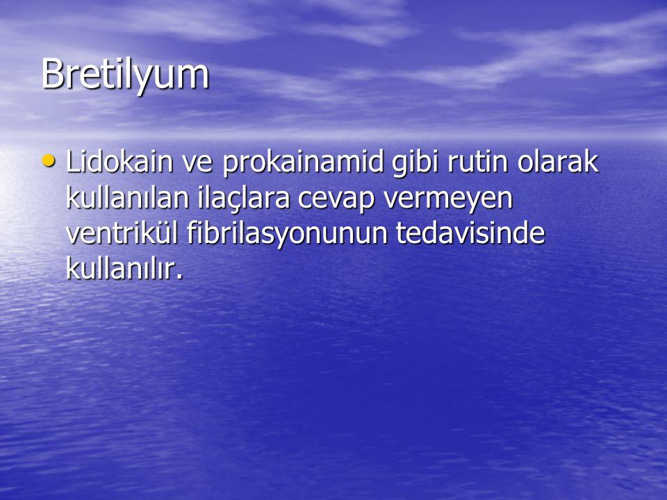 Bretilyum Lidokain ve prokainamid gibi rutin olarak kullanılan ilaçlara cevap vermeyen ventrikül fibrilasyonunun tedavisinde kullanılır.