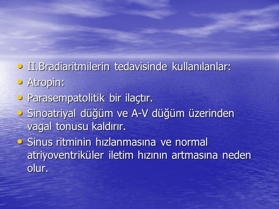 II.Bradiaritmilerin tedavisinde kullanılanlar: