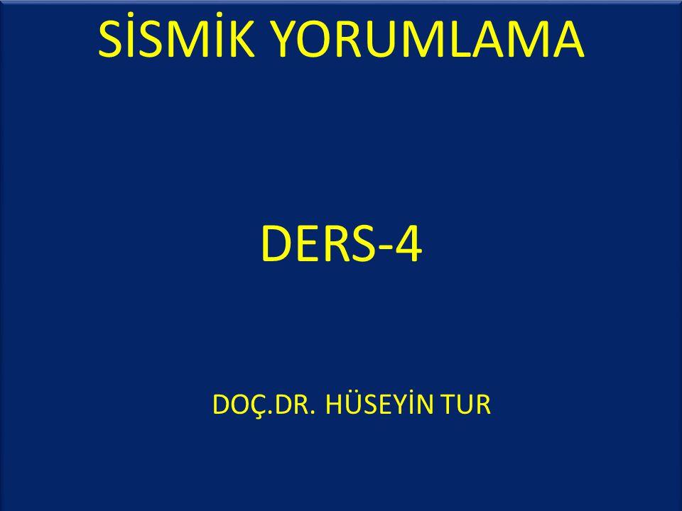 SİSMİK YORUMLAMA DERS-4 DOÇ.DR. HÜSEYİN TUR