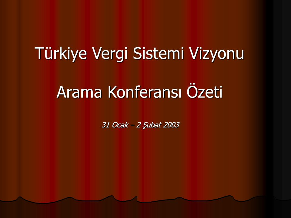 Türkiye Vergi Sistemi Vizyonu Arama Konferansı Özeti