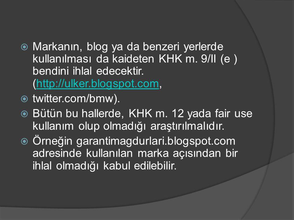 Markanın, blog ya da benzeri yerlerde kullanılması da kaideten KHK m