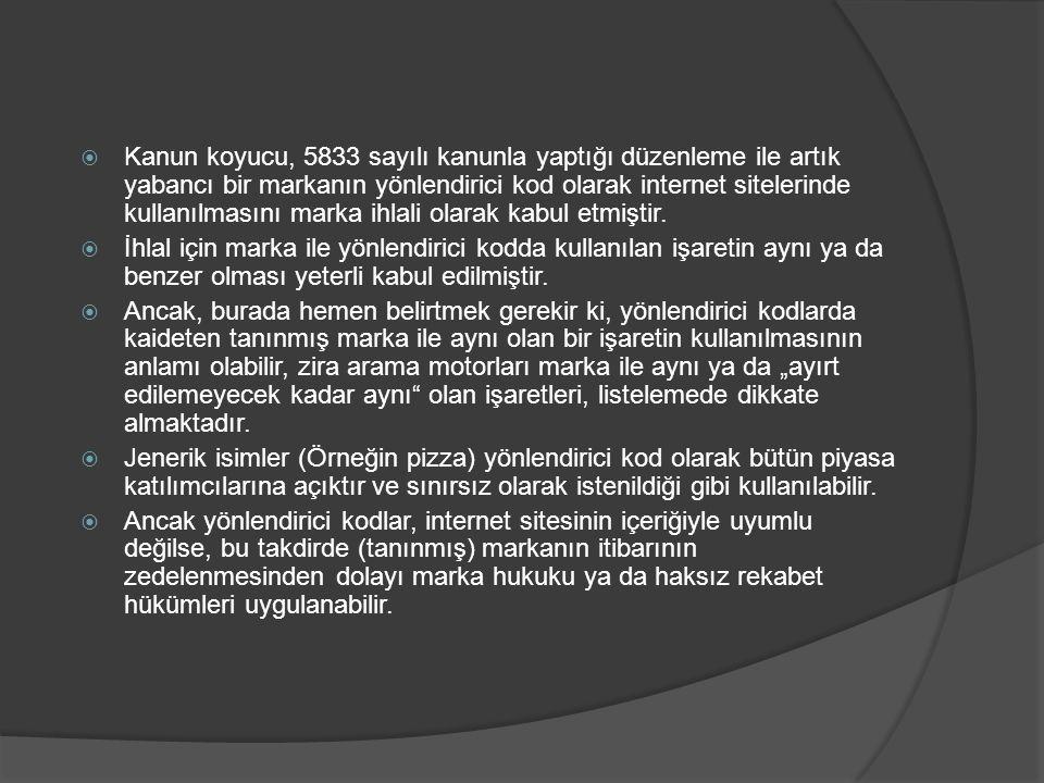 Kanun koyucu, 5833 sayılı kanunla yaptığı düzenleme ile artık yabancı bir markanın yönlendirici kod olarak internet sitelerinde kullanılmasını marka ihlali olarak kabul etmiştir.