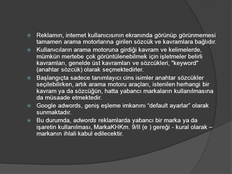 Reklamın, internet kullanıcısının ekranında görünüp görünmemesi tamamen arama motorlarına girilen sözcük ve kavramlara bağlıdır.