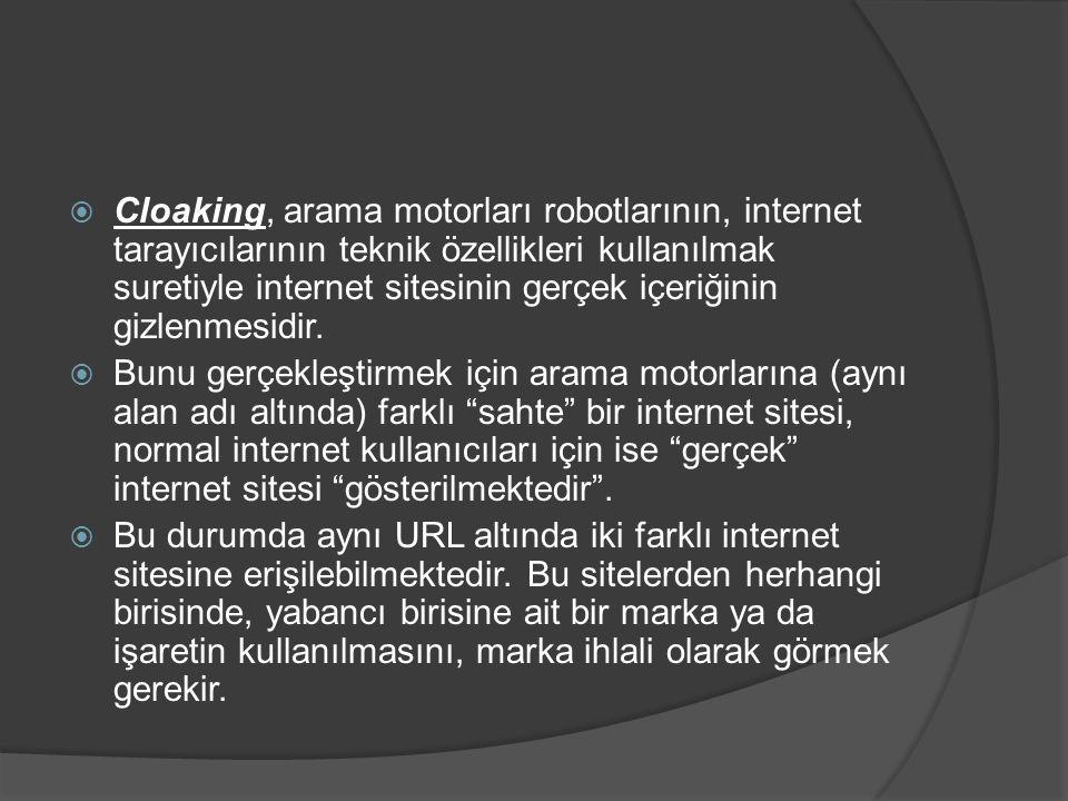 Cloaking, arama motorları robotlarının, internet tarayıcılarının teknik özellikleri kullanılmak suretiyle internet sitesinin gerçek içeriğinin gizlenmesidir.