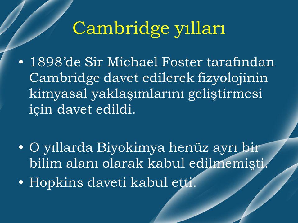 Cambridge yılları 1898'de Sir Michael Foster tarafından Cambridge davet edilerek fizyolojinin kimyasal yaklaşımlarını geliştirmesi için davet edildi.