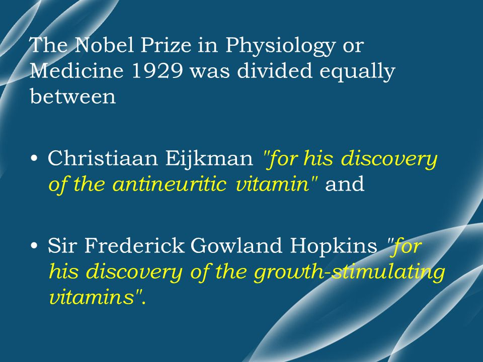 The Nobel Prize in Physiology or Medicine 1929 was divided equally between