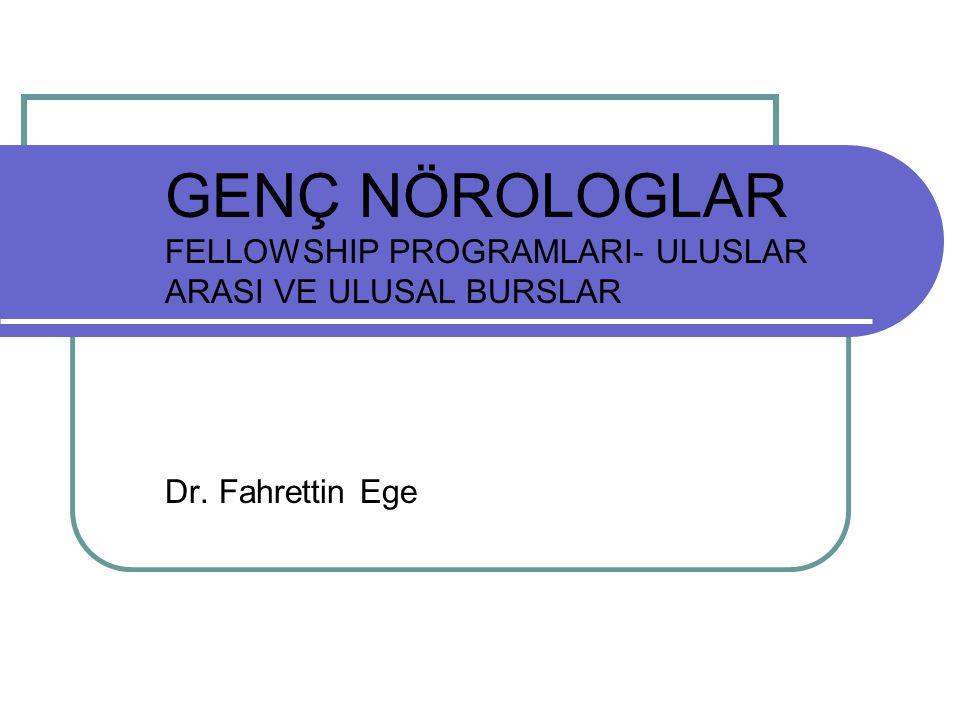GENÇ NÖROLOGLAR FELLOWSHIP PROGRAMLARI- ULUSLAR ARASI VE ULUSAL BURSLAR Dr. Fahrettin Ege