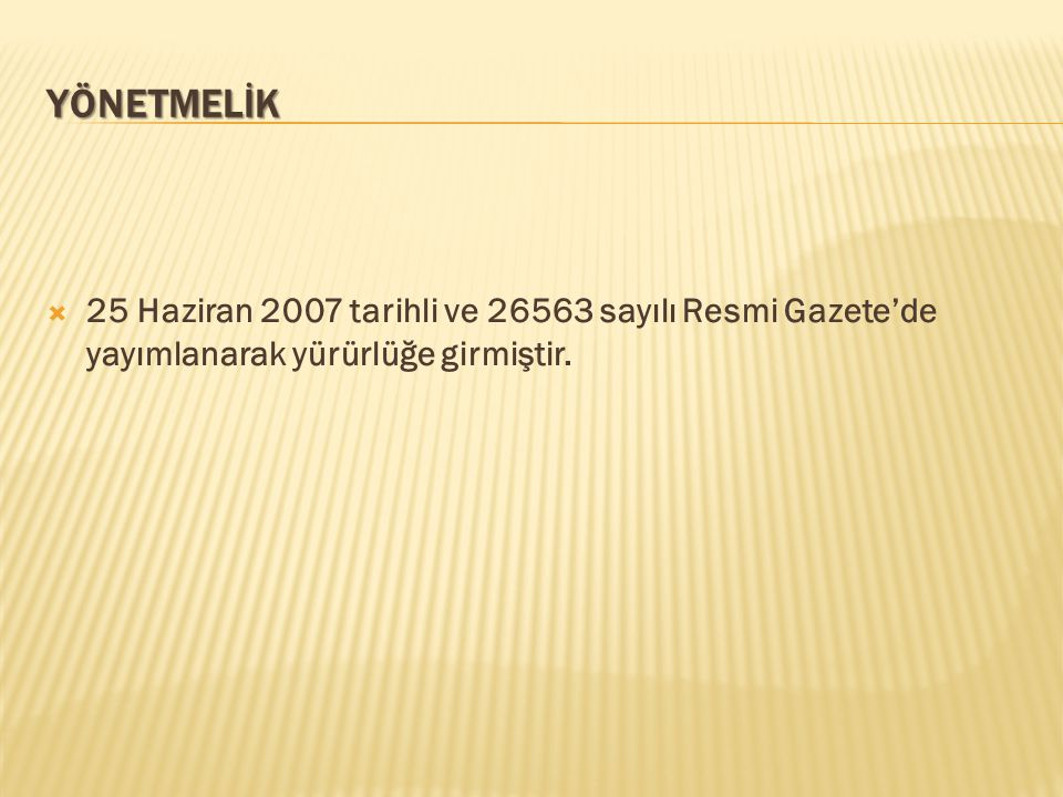 YÖNETMELİK 25 Haziran 2007 tarihli ve 26563 sayılı Resmi Gazete'de yayımlanarak yürürlüğe girmiştir.