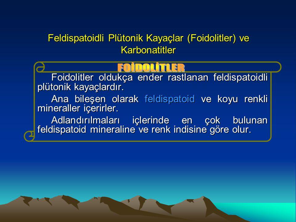 Feldispatoidli Plütonik Kayaçlar (Foidolitler) ve Karbonatitler