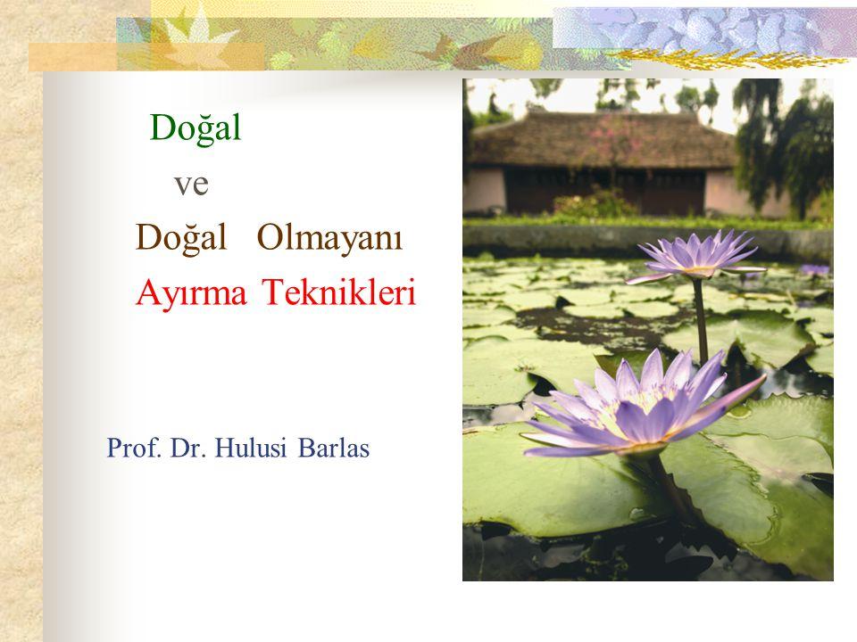 Doğal ve Doğal Olmayanı Ayırma Teknikleri Prof. Dr. Hulusi Barlas
