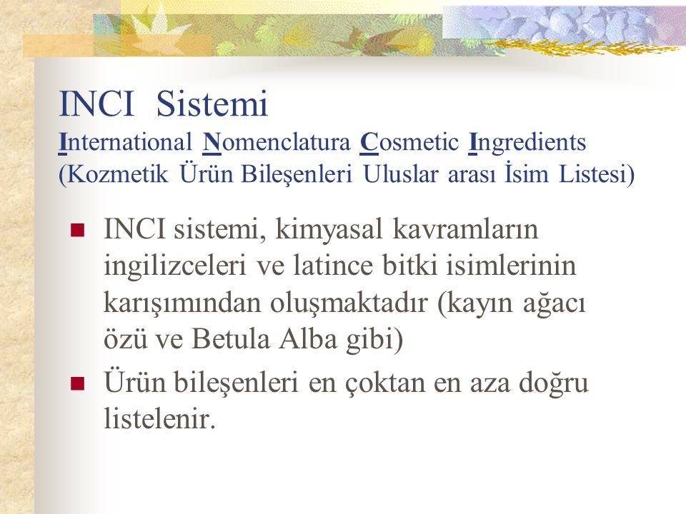 INCI Sistemi International Nomenclatura Cosmetic Ingredients (Kozmetik Ürün Bileşenleri Uluslar arası İsim Listesi)