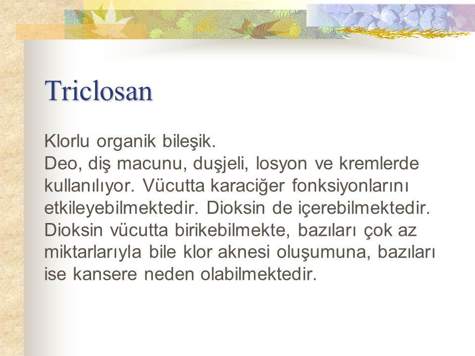Triclosan Klorlu organik bileşik