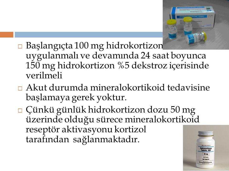 Başlangıçta 100 mg hidrokortizon uygulanmalı ve devamında 24 saat boyunca 150 mg hidrokortizon %5 dekstroz içerisinde verilmeli