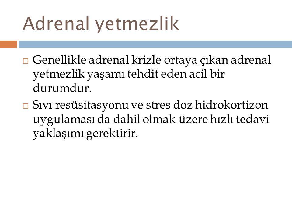 Adrenal yetmezlik Genellikle adrenal krizle ortaya çıkan adrenal yetmezlik yaşamı tehdit eden acil bir durumdur.