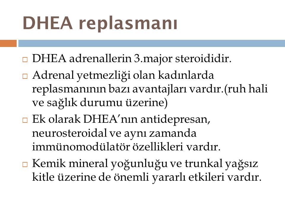 DHEA replasmanı DHEA adrenallerin 3.major steroididir.