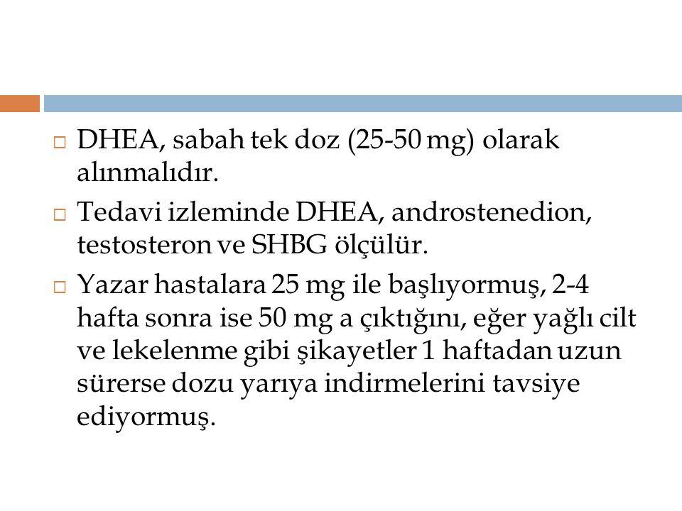 DHEA, sabah tek doz (25-50 mg) olarak alınmalıdır.