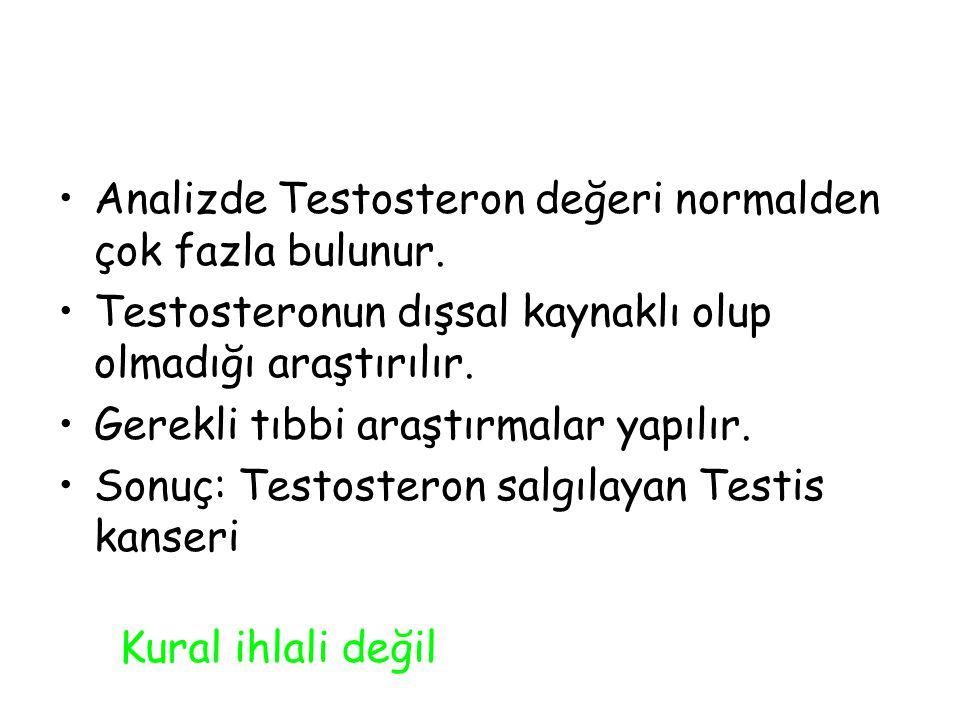 Analizde Testosteron değeri normalden çok fazla bulunur.