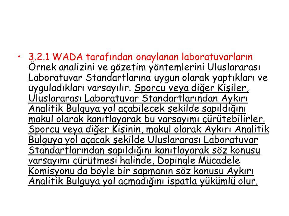 3.2.1 WADA tarafından onaylanan laboratuvarların Örnek analizini ve gözetim yöntemlerini Uluslararası Laboratuvar Standartlarına uygun olarak yaptıkları ve uyguladıkları varsayılır.