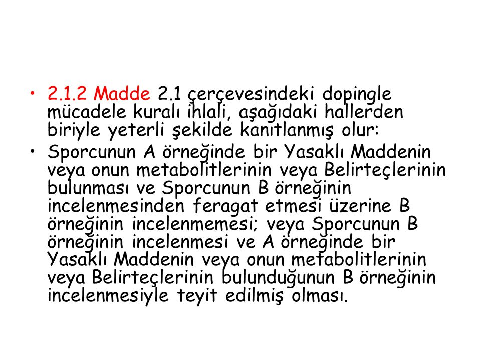 2.1.2 Madde 2.1 çerçevesindeki dopingle mücadele kuralı ihlali, aşağıdaki hallerden biriyle yeterli şekilde kanıtlanmış olur:
