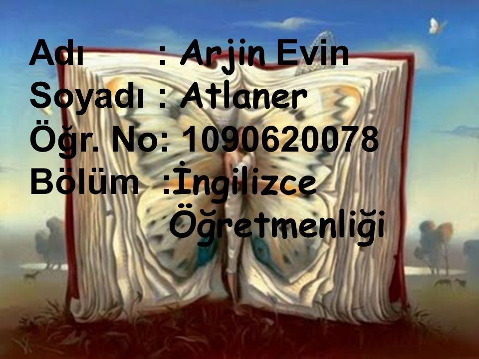 Adı : Arjin Evin Soyadı : Atlaner Öğr. No: 1090620078 Bölüm :İngilizce Öğretmenliği