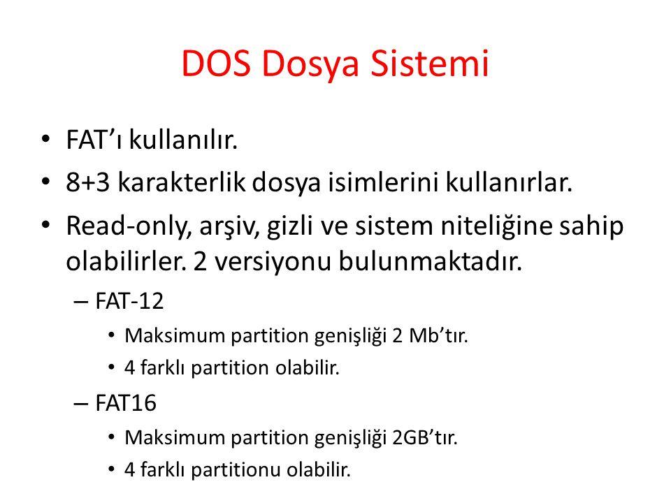 DOS Dosya Sistemi FAT'ı kullanılır.