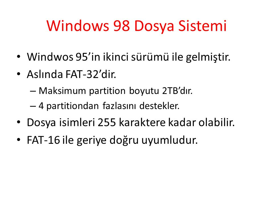 Windows 98 Dosya Sistemi Windwos 95'in ikinci sürümü ile gelmiştir.