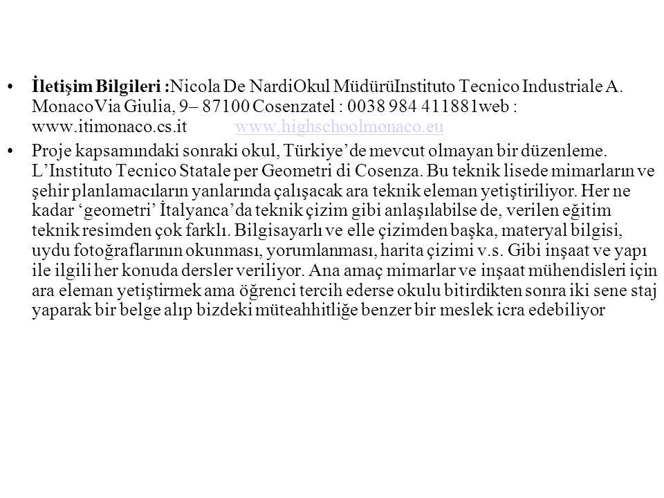 İletişim Bilgileri :Nicola De NardiOkul MüdürüInstituto Tecnico Industriale A. MonacoVia Giulia, 9– 87100 Cosenzatel : 0038 984 411881web : www.itimonaco.cs.it www.highschoolmonaco.eu